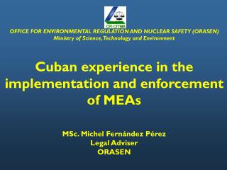OFFICE FOR ENVIRONMENTAL REGULATION AND NUCLEAR SAFETY (ORASEN) Ministry  of  Science ,  Technology  and  Environment