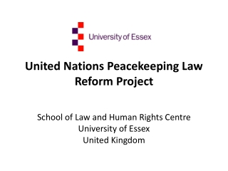 United Nations Peacekeeping Law Reform Project School of Law and Human Rights Centre University of Essex  United Kingdo