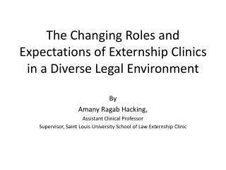The Changing Roles and Expectations of Externship Clinics in a Diverse Legal Environment