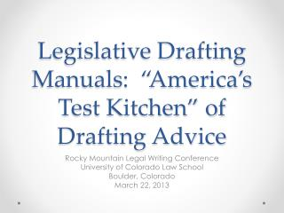 "Legislative Drafting Manuals:  ""America's Test Kitchen"" of Drafting Advice"