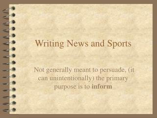 Writing News and Sports Not generally meant to persuade