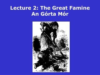 Lecture 2: The Great Famine An Górta Mór