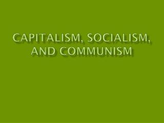 Capitalism, Socialism, and Communism