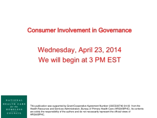 Consumer Involvement in Governance Wednesday, April 23, 2014 We will begin at 3 PM EST