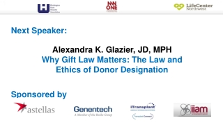 Alexandra K. Glazier, JD, MPH Why Gift Law Matters: The Law and Ethics of Donor Designation