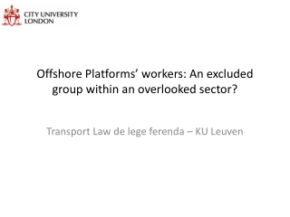Offshore Platforms' workers:  An excluded group within an overlooked sector?