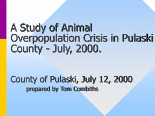 a study of animal overpopulation crisis in pulaski county - july, 2000.   county of pulaski, july 12, 2000  prepared by