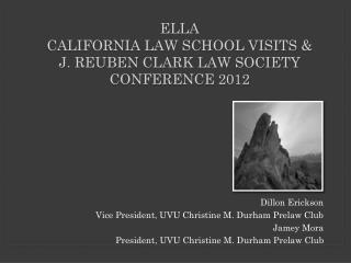 ELLA  California Law school visits &  J. Reuben Clark law society  conference  2012