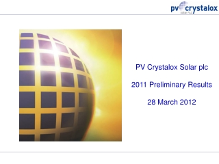 PV Crystalox Solar plc 2011 Preliminary Results 28 March 2012