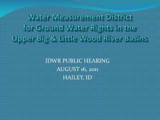 Water Measurement District for Ground Water Rights in the  Upper Big & Little Wood River Basins