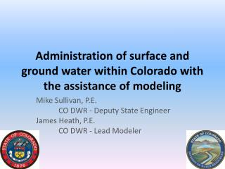Administration of surface and ground water within Colorado with the assistance of modeling