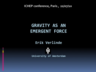 GRAVITY AS AN  EMERGENT FORCE Erik Verlinde University  of Amsterdam