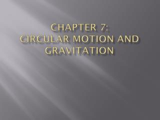 Chapter 7: Circular Motion and  Gravitation