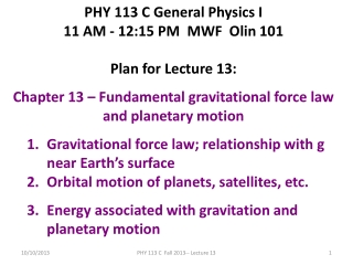 PHY 113 C General Physics I 11 AM - 12:15  P M  MWF  Olin 101 Plan for Lecture 13: Chapter 13 – Fundamental gravitation