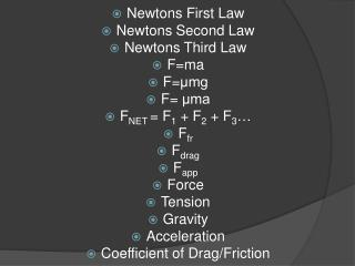 Newtons  First Law Newtons  Second Law Newtons Third Law F=ma F= μmg F=  μma F NET  = F 1  + F 2  + F 3 … F fr F drag F