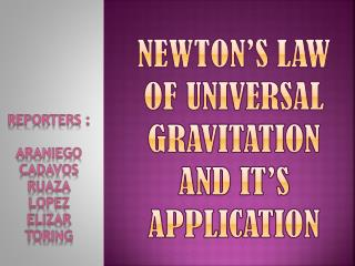 NEWTON'S LAW OF UNIVERSAL GRAVITATION AND IT'S APPLICATION