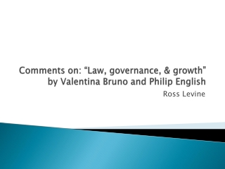 "Comments on: ""Law, governance, & growth"" by Valentina Bruno and Philip English"