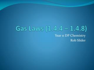 Gas  Laws (1.4.4 – 1.4.8 )
