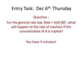 Entry Task:  Dec 6 th   Thursday