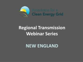 Regional Transmission  Webinar Series NEW ENGLAND