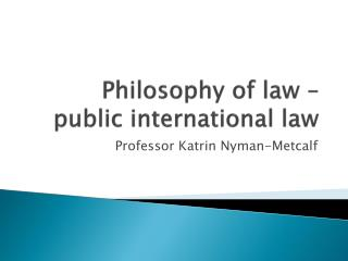 Philosophy of law � public international law
