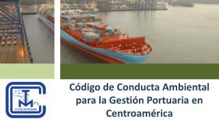 c digo de conducta ambiental para la gesti n portuaria en centroam rica