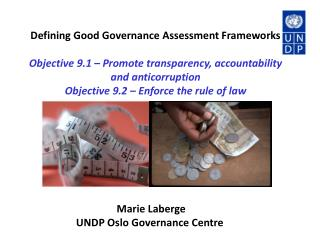 Defining Good Governance Assessment Frameworks Objective 9.1 � Promote transparency, accountability and anticorruption