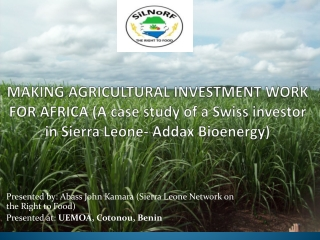 MAKING AGRICULTURAL INVESTMENT WORK FOR AFRICA (A case study of a Swiss investor in Sierra Leone- Addax Bioenergy)