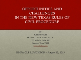By JOSEPH SOLIZ THE SOLIZ LAW FIRM, P.L.L.C. 723 Main St., Suite 902 Houston, Texas 77002 www.solizlaw.com HMPA CLE LUN