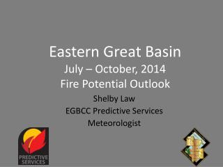 Eastern Great Basin  July – October, 2014 Fire Potential Outlook