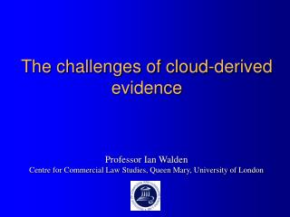 The challenges of cloud-derived evidence