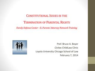 Constitutional Issues in the  Termination of Parental Rights Family Defense Center – IL Parents' Attorney Network Train