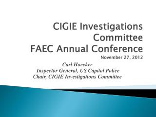 CIGIE  Investigations  Committee  FAEC  Annual Conference November 27, 2012