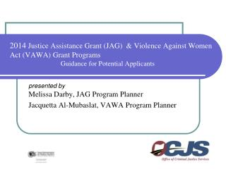 2014  Justice Assistance Grant (JAG)  & Violence Against Women Act (VAWA) Grant Programs Guidance for Potential Applica
