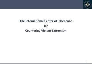 The International Center of Excellence  for  Countering Violent  Extremism