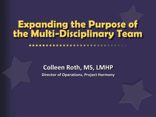Expanding the Purpose of the Multi-Disciplinary Team