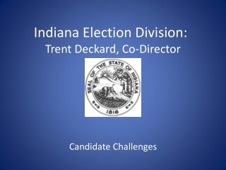 Indiana Election Division:	 Trent  Deckard, Co-Director