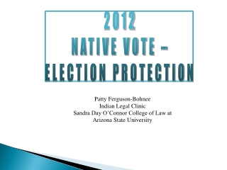 Patty Ferguson-Bohnee  Indian  Legal Clinic Sandra Day O�Connor College of Law at  Arizona State University
