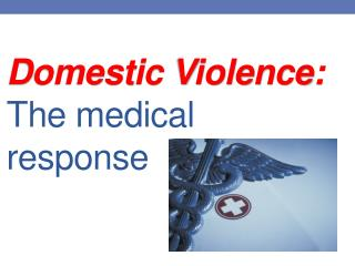 D omestic Violence:   The medical response
