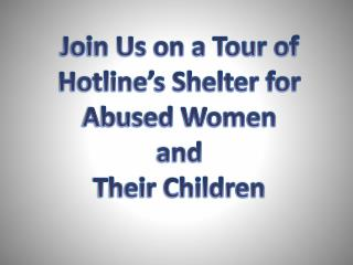 Join Us on a Tour of  Hotline�s Shelter for  Abused Women  and  Their Children