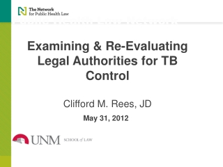 Examining & Re-Evaluating Legal Authorities for TB Control Clifford M. Rees, JD