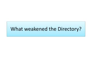 What weakened the Directory?