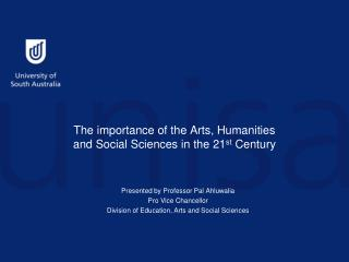 The importance of the Arts, Humanities and Social Sciences in the 21 st  Century