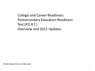 College  and Career Readiness :  Postsecondary  Education Readiness Test (P.E.R.T.)  Overview  and  2012 Updates