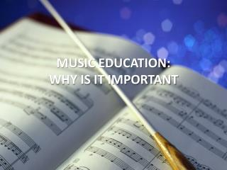 MUSIC EDUCATION: WHY IS IT IMPORTANT
