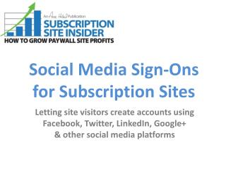 Social Media  Sign- Ons for Subscription Sites