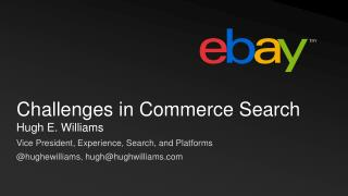 Hugh E. Williams Vice President, Experience, Search, and Platforms @ hughewilliams ,  hugh@hughwilliams.com