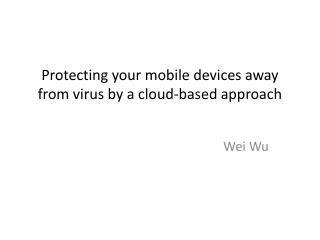 Protecting your mobile devices away from virus by a cloud-based approach