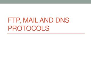 FTP, Mail and DNS protocols