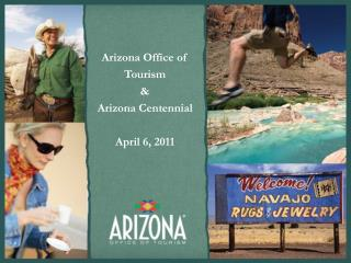 Arizona Office of Tourism  & Arizona Centennial April 6, 2011